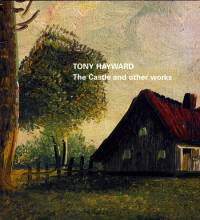 Tony Hayward - The Castle and Other Work